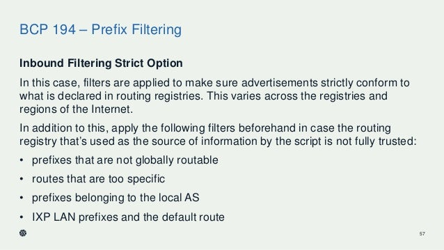 BCP 194 – Prefix Filtering Inbound Filtering Strict Option In this case, filters are applied to make sure advertisements s...