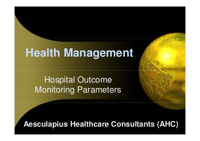 Health Management Hospital Outcome Monitoring Parameters  Aesculapius Healthcare Consultants (AHC)