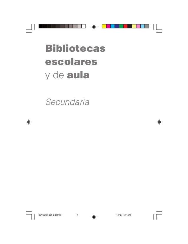 Bibliotecas      escolares      y de aula      SecundariaBEA/SEC/P-001-013.PM7.0   1   11/1/02, 11:14 AM