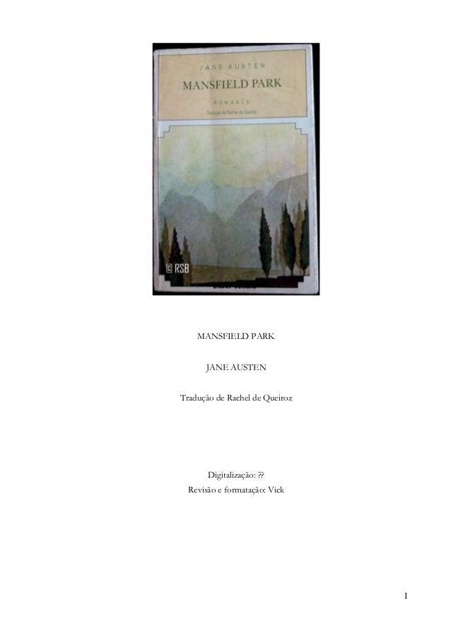 1 MANSFIELD PARK JANE AUSTEN Tradução de Rachel de Queiroz Digitalização: ?? Revisão e formatação: Vick