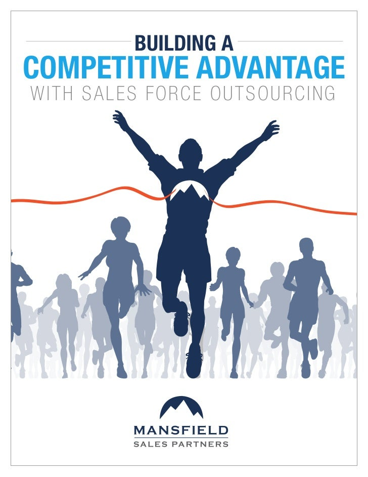 BUILDING ACOMPETITIVE ADVANTAGEwith Sales Force Outsourcing