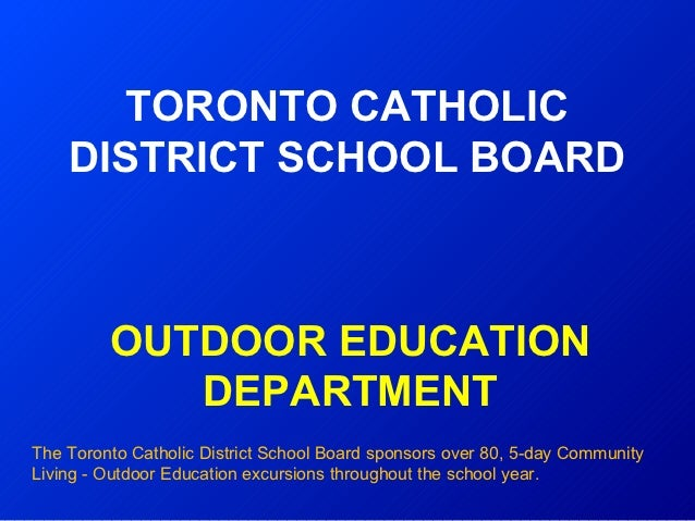 TORONTO CATHOLIC    DISTRICT SCHOOL BOARD         OUTDOOR EDUCATION            DEPARTMENTThe Toronto Catholic District Sch...