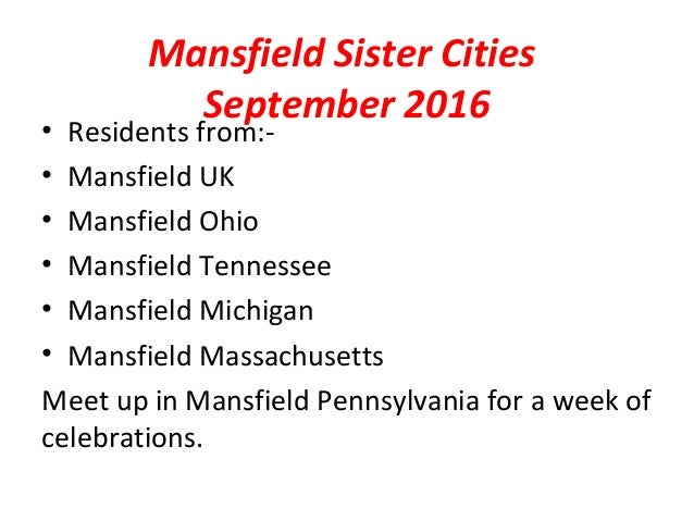 Mansfield Sister Cities September 2016 • Residents from:- • Mansfield UK • Mansfield Ohio • Mansfield Tennessee • Mansfiel...