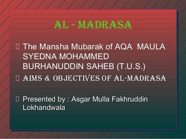 al - madrasa The Mansha Mubarak of AQA MAULA SYEDNA MOHAMMED BURHANUDDIN SAHEB (T.U.S.) aIms & OBJECTIVEs OF al-madrasa Pr...
