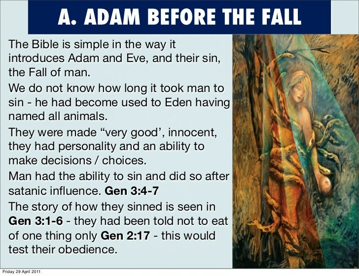 "the fall of man in the holy bible ""and the lord god caused a deep sleep to fall on adam, and he slept and  of  the first man and the first woman, god tells us how powerful and how holy  then  the bible says that god now puts man in the garden of eden to tend and keep it."