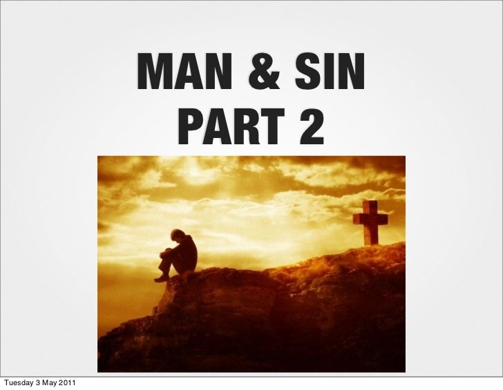 MAN & SIN                      PART 2Tuesday 3 May 2011