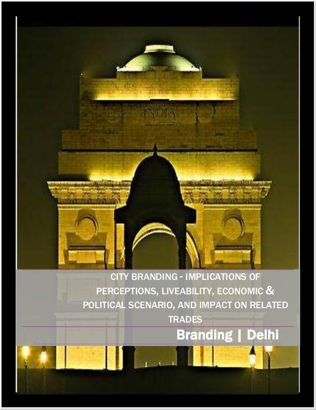 1 | P a g e © Mansi Saxena, 2010 CITY BRANDING - IMPLICATIONS OF PERCEPTIONS, LIVEABILITY, ECONOMIC & POLITICAL SCENARIO, ...