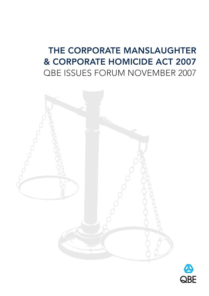 THE CORPORATE MANSLAUGHTER & CORPORATE HOMICIDE ACT 2007 QBE ISSUES FORUM NOVEMBER 2007