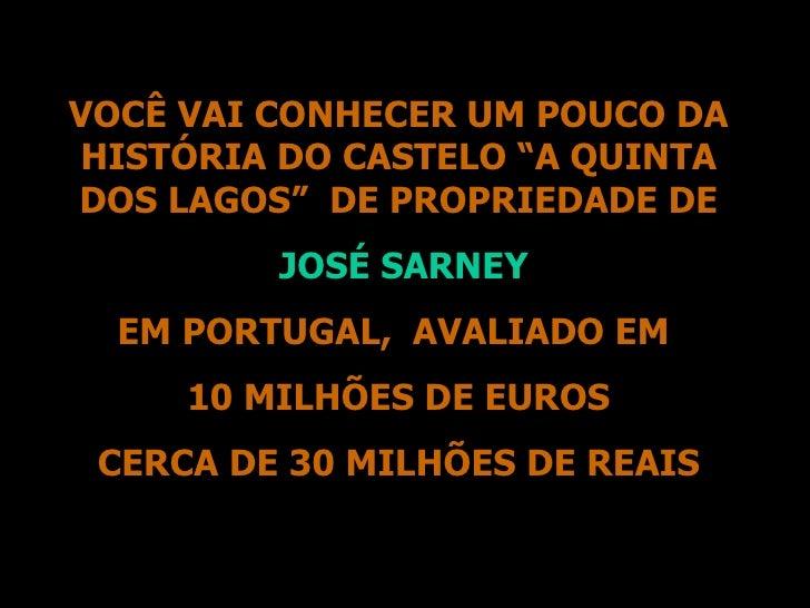 """VOCÊ VAI CONHECER UM POUCO DA HISTÓRIA DO CASTELO """"A QUINTA DOS LAGOS""""  DE PROPRIEDADE DE JOSÉ SARNEY EM PORTUGAL,  AVALIA..."""