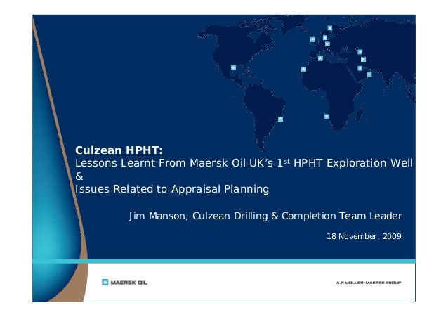 18 November, 2009 Culzean HPHT: Lessons Learnt From Maersk Oil UK's 1st HPHT Exploration Well & Issues Related to Appraisa...