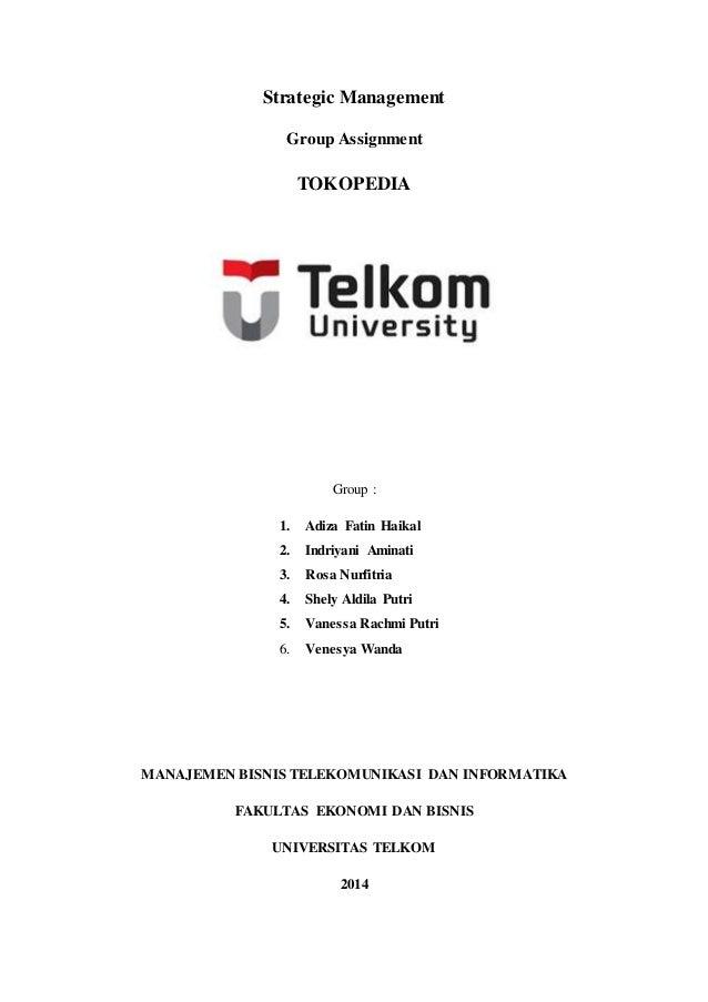 Strategic Management  Group Assignment  TOKOPEDIA  Group :  1. Adiza Fatin Haikal  2. Indriyani Aminati  3. Rosa Nurfitria...