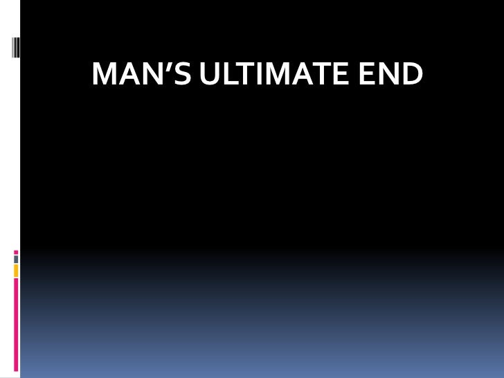 MAN'S ULTIMATE END