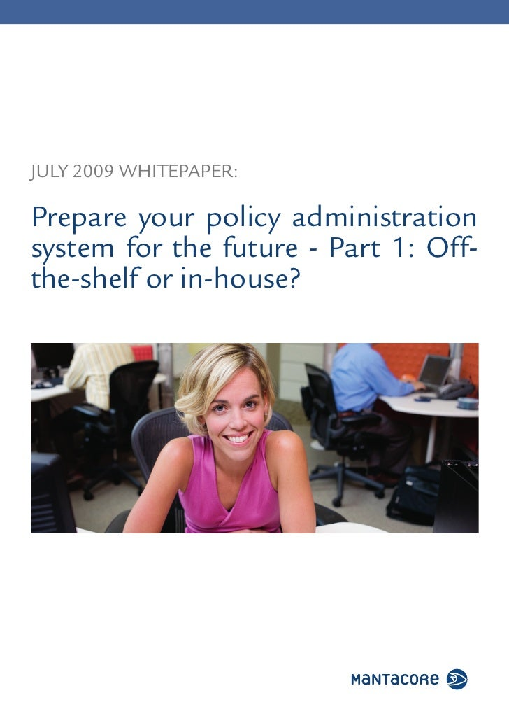 Part 1: Off-the-shelf system or build your own?   Page 1     JULY 2009 WHITEPAPER:  Prepare your policy administration sys...
