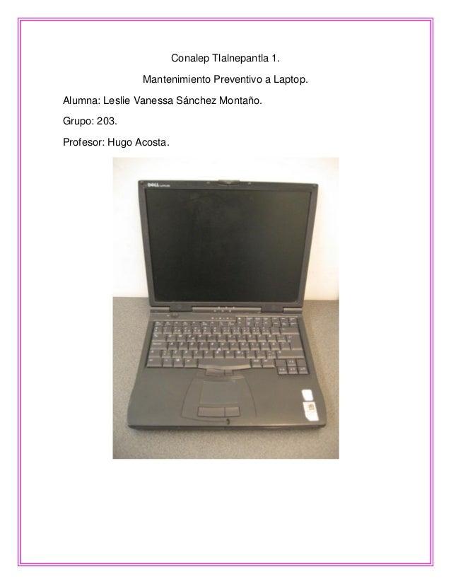 Conalep Tlalnepantla 1. Mantenimiento Preventivo a Laptop. Alumna: Leslie Vanessa Sánchez Montaño. Grupo: 203. Profesor: H...