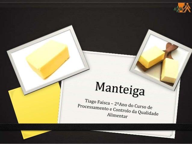 Obtenção da matéria-prima• A matéria-prima utilizada no fabrico da manteiga é oleite proveniente de uma fêmea leiteira sau...