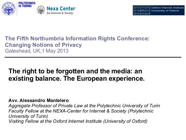 The Fifth Northumbria Information Rights Conference:Changing Notions of PrivacyGateshead, UK,1 May 2013The right to be for...