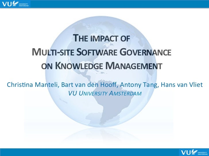 THE IMPACT OF              MULTI-‐SITE SOFTWARE GOVERNANCE               ON KNOWLEDGE MANAGEMENT Ch...