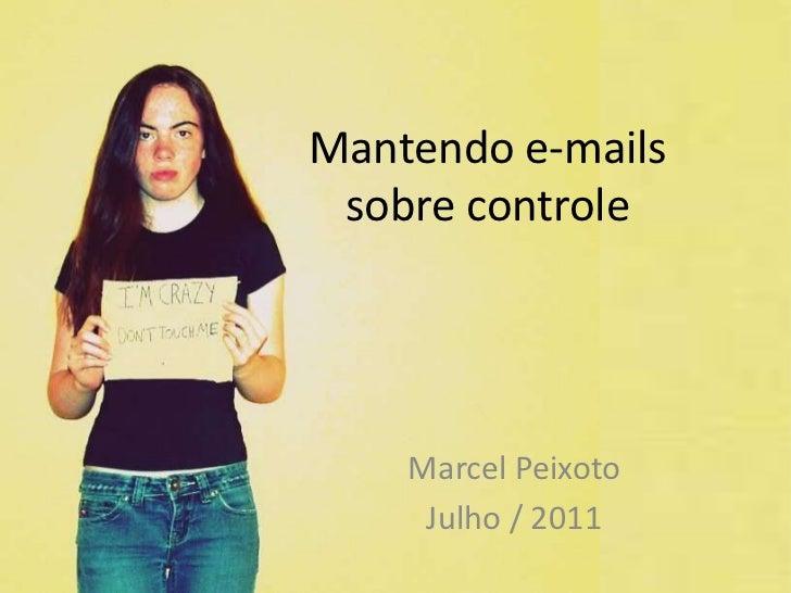Mantendo e-mails sobre controle<br />Marcel Peixoto<br />Julho / 2011<br />
