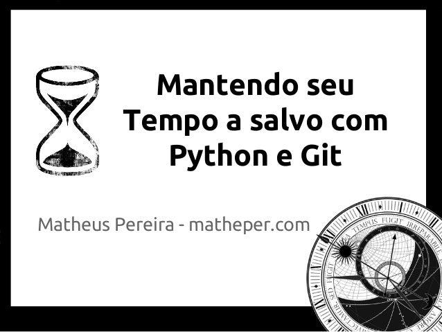 Mantendo seu Tempo a salvo com Python e Git Matheus Pereira - matheper.com