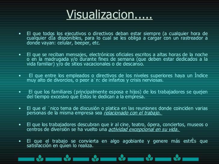 Visualizacion..... <ul><li>El que todos los ejecutivos o directivos deban estar siempre (a cualquier hora de cualquier día...