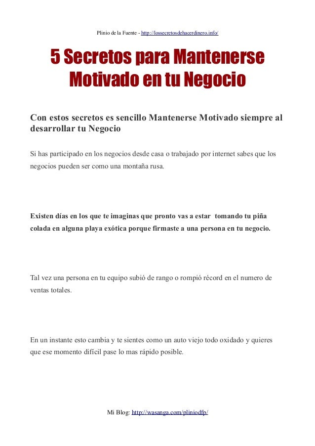 Plinio de la Fuente - http://lossecretosdehacerdinero.info/5 Secretos para MantenerseMotivado en tu NegocioCon estos secre...