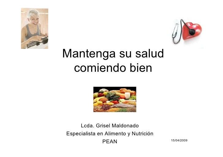 Mantenga su salud  comiendo bien         Lcda. Grisel Maldonado Especialista en Alimento y Nutrición                PEAN  ...