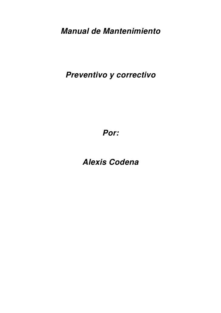 Manual de Mantenimiento<br />Preventivo y correctivo<br />Por:<br />Alexis Codena<br />Dispositivos que conforman una comp...