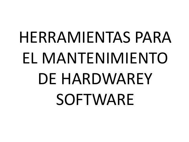 HERRAMIENTAS PARA EL MANTENIMIENTO DE HARDWAREY SOFTWARE