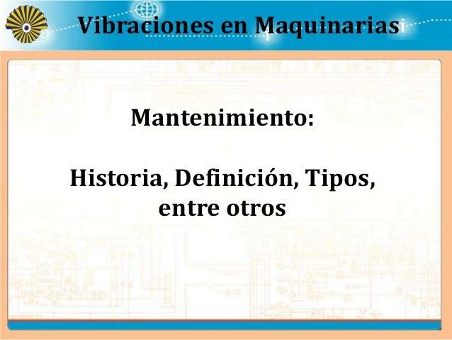 Vibraciones en Maquinarias  Mantenimiento:  Historia, Definición, Tipos,  entre otros