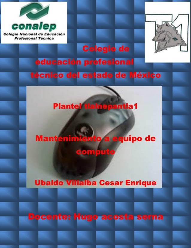Colegio de educación profesional técnico del estado de México Plantel tlalnepantla1 Mantenimiento a equipo de computo Ubal...