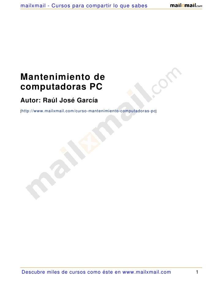 mailxmail - Cursos para compartir lo que sabes     Mantenimiento de computadoras PC Autor: Raúl José García [http://www.ma...