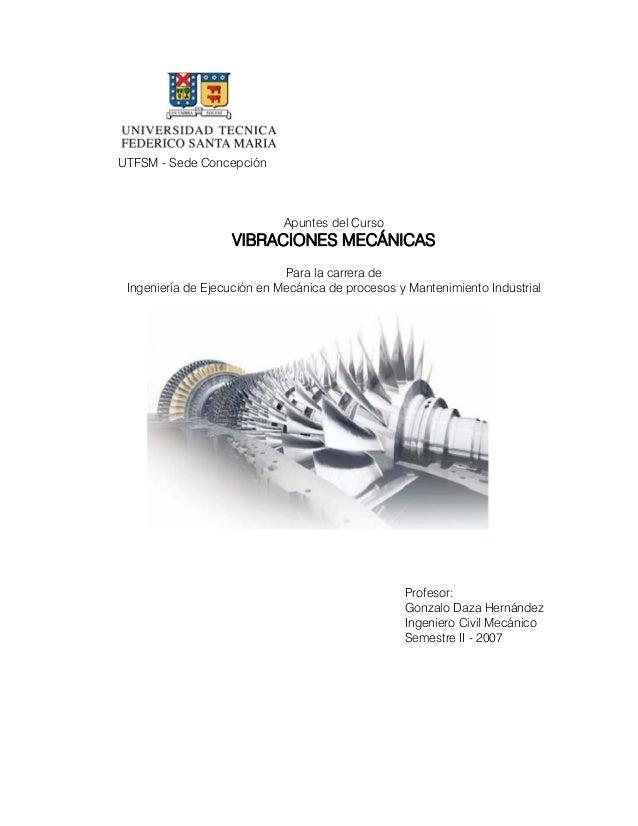 UTFSM - Sede Concepción Apuntes del Curso VIBRACIONES MECÁNICAS Para la carrera de Ingeniería de Ejecución en Mecánica de ...