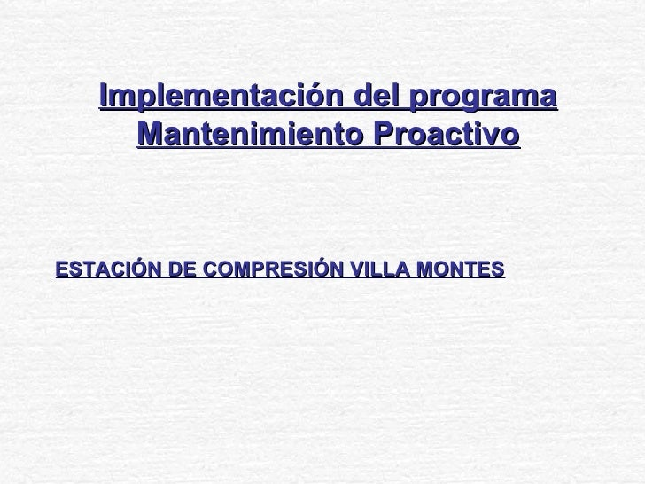 Implementación del programa Mantenimiento Proactivo ESTACIÓN DE COMPRESIÓN VILLA MONTES