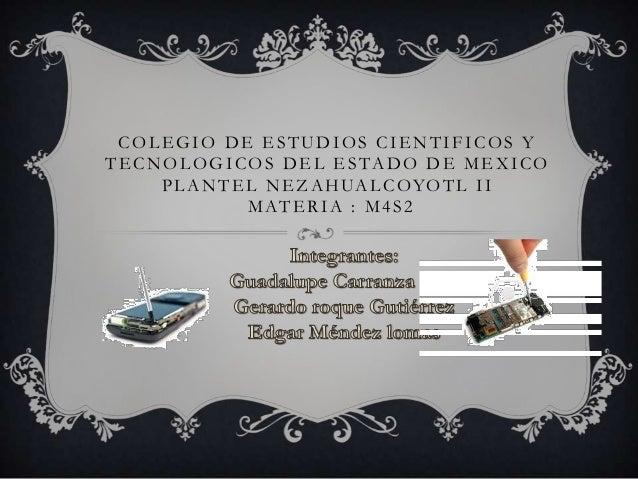 COLEGIO DE ESTUDIOS CIENTIFICOS Y TECNOLOGICOS DEL ESTADO DE MEXICO P L A N T E L N E Z A H UA L C O Y O T L I I MATERIA :...