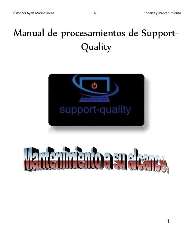 Cristopher Ayala Mariñelarena 4°E Soporte y Mantenimiento Manual de procesamientos de Support- Quality 1