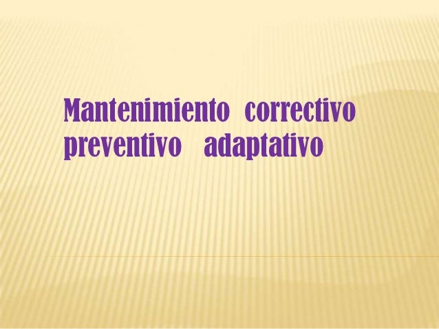 Mantenimiento correctivopreventivo adaptativo