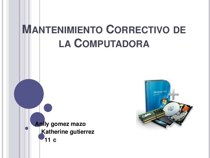 Mantenimiento Correctivo de la Computadora<br />Anlly gomez mazo<br />    Katherine gutierrez<br />      11°c<br />