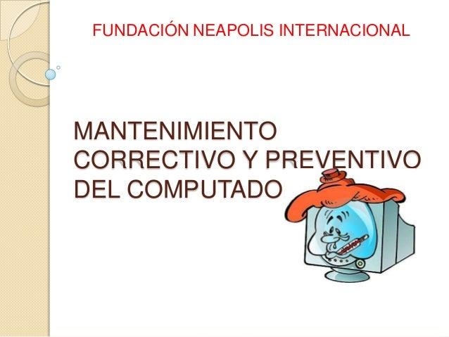 FUNDACIÓN NEAPOLIS INTERNACIONAL  MANTENIMIENTO CORRECTIVO Y PREVENTIVO DEL COMPUTADOR