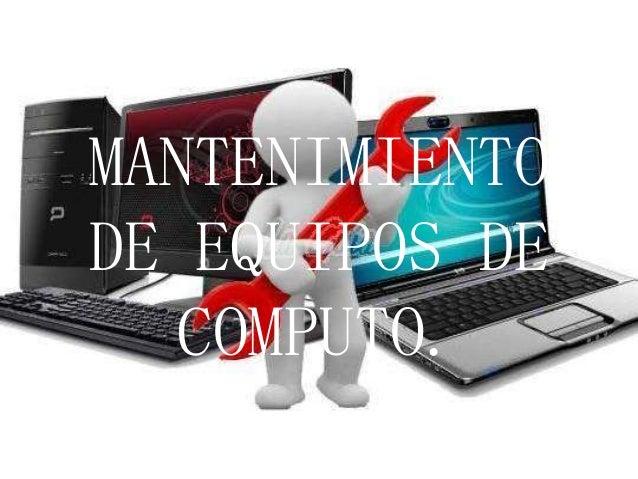 MANTENIMIENTO DE EQUIPOS DE COMPUTO.