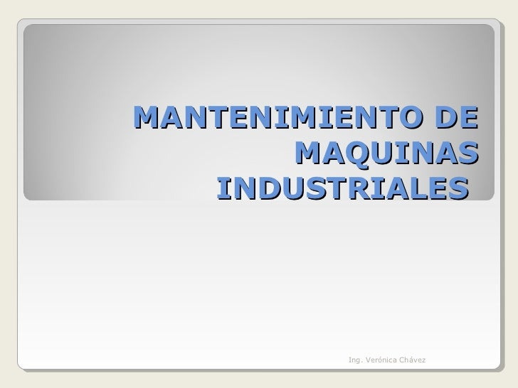 MANTENIMIENTO DE       MAQUINAS   INDUSTRIALES         Ing. Verónica Chávez