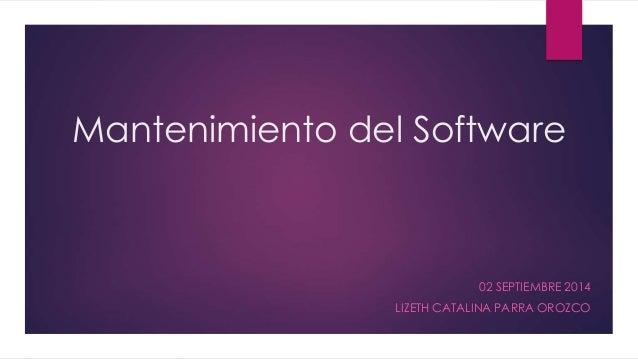 Mantenimiento del Software  02 SEPTIEMBRE 2014  LIZETH CATALINA PARRA OROZCO