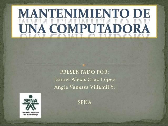 PRESENTADO POR:Dainer Alexis Cruz LópezAngie Vanessa Villamil Y.         SENA