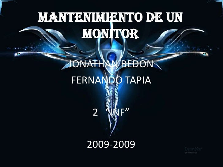 "Mantenimiento de un monitor<br />JONATHAN BEDON <br />FERNANDO TAPIA<br />""INF""<br />2009-2009<br />"