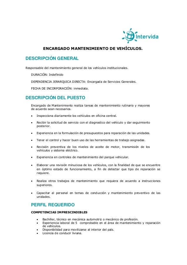 ENCARGADO MANTENIMIENTO DE VEHÍCULOS.  DESCRIPCIÓN GENERAL Responsable del mantenimiento general de los vehículos instituc...