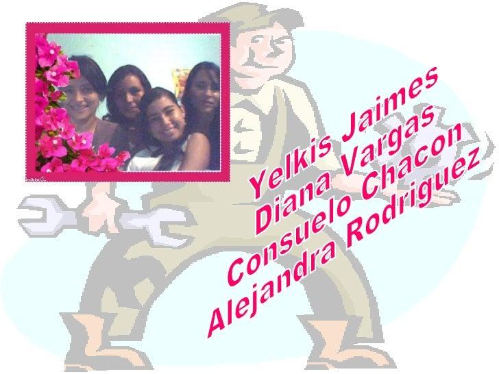 Yelkis Jaimes Diana Vargas  Consuelo Chacon Alejandra Rodriguez