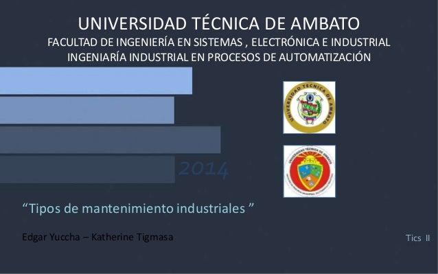 Tics II 2014 UNIVERSIDAD TÉCNICA DE AMBATO FACULTAD DE INGENIERÍA EN SISTEMAS , ELECTRÓNICA E INDUSTRIAL INGENIARÍA INDUST...