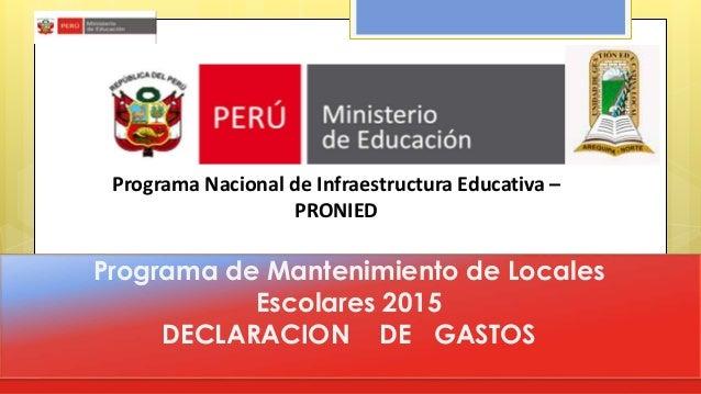 Programa de Mantenimiento de Locales Escolares 2015 DECLARACION DE GASTOS Programa Nacional de Infraestructura Educativa –...