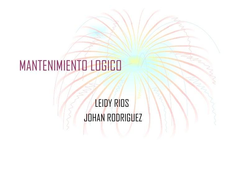 MANTENIMIENTO LOGICO LEIDY RIOS  JOHAN RODRIGUEZ
