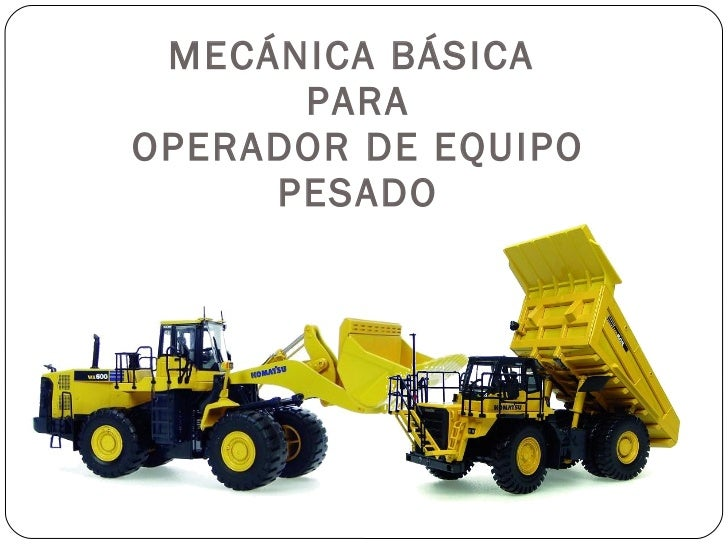 MECÁNICA BÁSICA  PARA OPERADOR DE EQUIPO PESADO