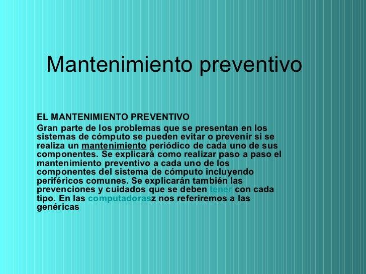Mantenimiento preventivo EL MANTENIMIENTO PREVENTIVO Gran parte de los problemas que se presentan en los sistemas de cómpu...